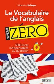Téléchargez le livre :  Le vocabulaire de l'anglais, niveau zéro