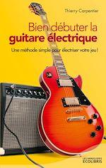 Téléchargez le livre :  Bien débuter la guitare électrique