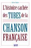 Télécharger le livre :  L'histoire cachée des tubes de la chanson française