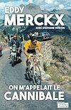 Télécharger le livre :  Eddy Merckx, on m'appelait le Cannibale