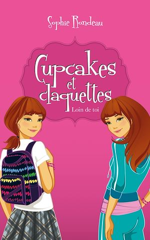 Cupcakes et Claquettes T01 | Rondeau, Sophie. Auteur