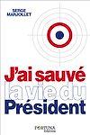 Télécharger le livre :  J'ai sauvé la vie du Président
