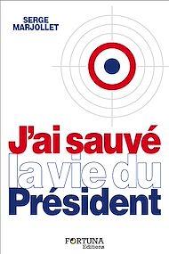 Téléchargez le livre :  J'ai sauvé la vie du Président