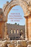 Télécharger le livre :  Ferveur des pierres chrétiennes de Syrie