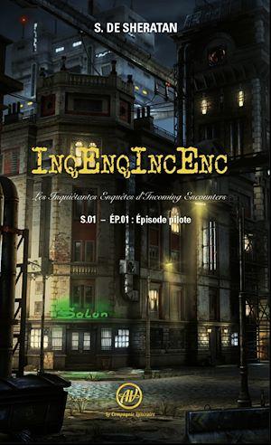 Téléchargez le livre :  InqEnqIncEnc – Les Inquiétantes Enquêtes d'Incoming Encounters - S.01 – ép.01