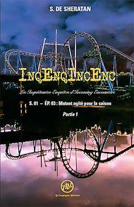 Téléchargez le livre :  InqEnqIncEnc – Les Inquiétantes Enquêtes d'Incoming Encounters - S.01 – ép.03