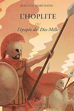 Download this eBook L'Hoplite Ou l'Épopée des Dix-Mille