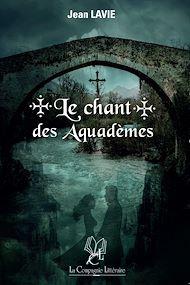 Téléchargez le livre :  Le chant des Aquadèmes