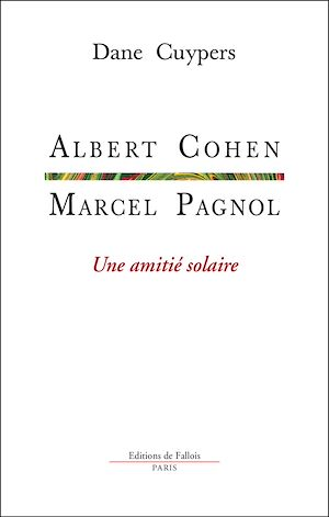 Téléchargez le livre :  Marcel Pagnol-Albert Cohen, une amitié solaire