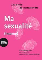 Download this eBook J'ai envie de comprendre… Ma sexualité (femme)