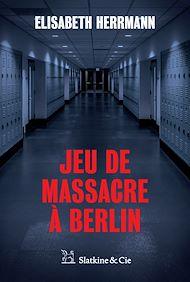 Téléchargez le livre :  Jeu de massacre à Berlin