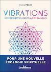 Télécharger le livre :  Vibrations: Se reconnecter à nos pouvoirs invisibles