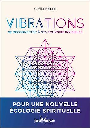 Téléchargez le livre :  Vibrations: Se reconnecter à nos pouvoirs invisibles
