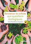 Télécharger le livre :  Sensibiliser les enfants aux questions écologiques