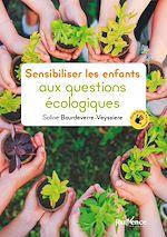 Téléchargez le livre :  Sensibiliser les enfants aux questions écologiques