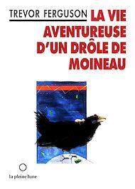 Téléchargez le livre :  La Vie aventureuse d'un drôle de moineau
