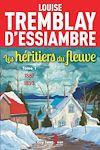 Les héritiers du fleuve, tome 1 | Tremblay d'Essiambre, Louise