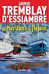 Les héritiers du fleuve, tome 3 | Tremblay d'Essiambre, Louise