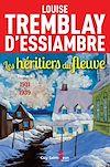 Les héritiers du fleuve, tome 4 | Tremblay d'Essiambre, Louise