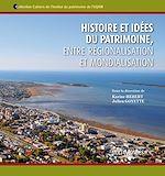Téléchargez le livre :  Histoire et idées du patrimoine, entre régionalisation et mondialisation