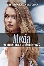 Download this eBook Alexia, pourquoi m'as-tu abandonné?