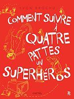Download this eBook Comment suivre à quatre pattes un superhéros