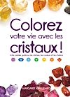 Télécharger le livre :  Colorez votre vie avec les cristaux!