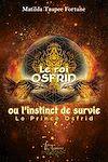 Télécharger le livre :  Le roi Osfrid ou l'instinct de survie Tome 1