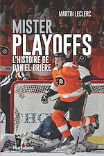 Download this eBook Mister Playoffs - L'histoire de Daniel Brière