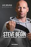 Télécharger le livre :  Steve Bégin : ténacité, courage, leadership