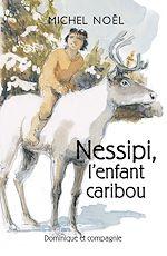 Download this eBook Nessipi, l'enfant caribou