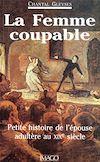 Télécharger le livre :  La femme coupable : Petite histoire de l'épouse adultère au XIXe siècle
