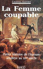 Téléchargez le livre :  La femme coupable : Petite histoire de l'épouse adultère au XIXe siècle