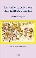 Téléchargez le livre :  La vieillesse et la mort dans la littérature enfantine de 1880 a nos jours