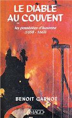 Téléchargez le livre :  Le diable au couvent - Les possédées d'Auxonne (1658-1663)