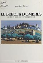 Download this eBook Le berger d'ombres : contes et légendes du pays provençal