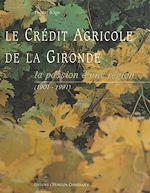 Download this eBook Le Crédit agricole de la Gironde : la passion d'une région, 1901-1991