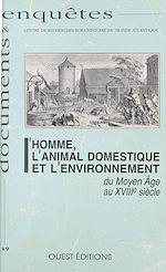 Téléchargez le livre :  L'Homme, l'animal domestique et l'environnement du Moyen Âge au XVIIIe siècle