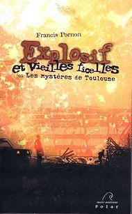 Téléchargez le livre :  Explosif et vieilles ficelles ou Les mystères de Toulouse