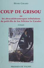 Download this eBook Coup de grisou ou Les abracadabrantesques tribulations du petit-fils de feu Félicien Le Caradec