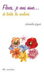Téléchargez le livre :  Fleurs, je vous aime… - de toutes les couleurs