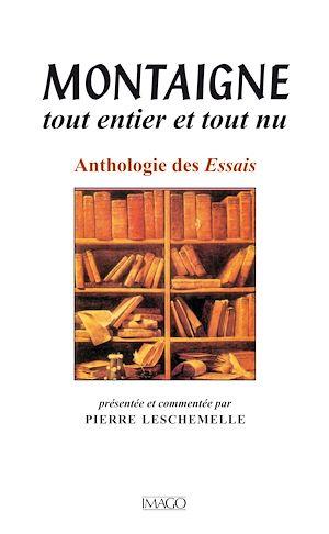Téléchargez le livre :  Montaigne, tout entier et tout nu - Anthologie des Essais