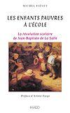 Télécharger le livre :  Les enfants pauvres à l'école - La Révolution scolaire de Jean-Baptiste de la Salle