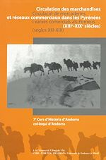 Téléchargez le livre :  Circulation des marchandises et réseaux commerciaux dans les Pyrénées (XIIe - XIXe siècle)