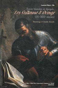 Téléchargez le livre :  Entre histoire et épopée. Les Guillaume d'Orange (IXe-XIIIe siècles)