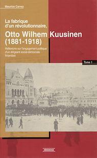 Téléchargez le livre :  La fabrique d'un révolutionnaire, Otto Wilhelm Kuusinen (1881-1918)