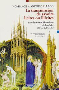 Téléchargez le livre :  La transmission de savoirs licites et illicites dans le monde hispanique péninsulaire (XIIe au XVIIe siècles)