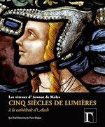 Download this eBook Cinq siècles de lumières - Les vitraux d'Arnaut de Moles à la cathédrale d'Auch