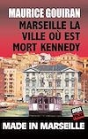 Marseille, la ville où est mort Kennedy