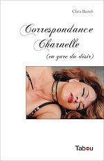 Téléchargez le livre :  Correspondance Charnelle (en gare du désir)